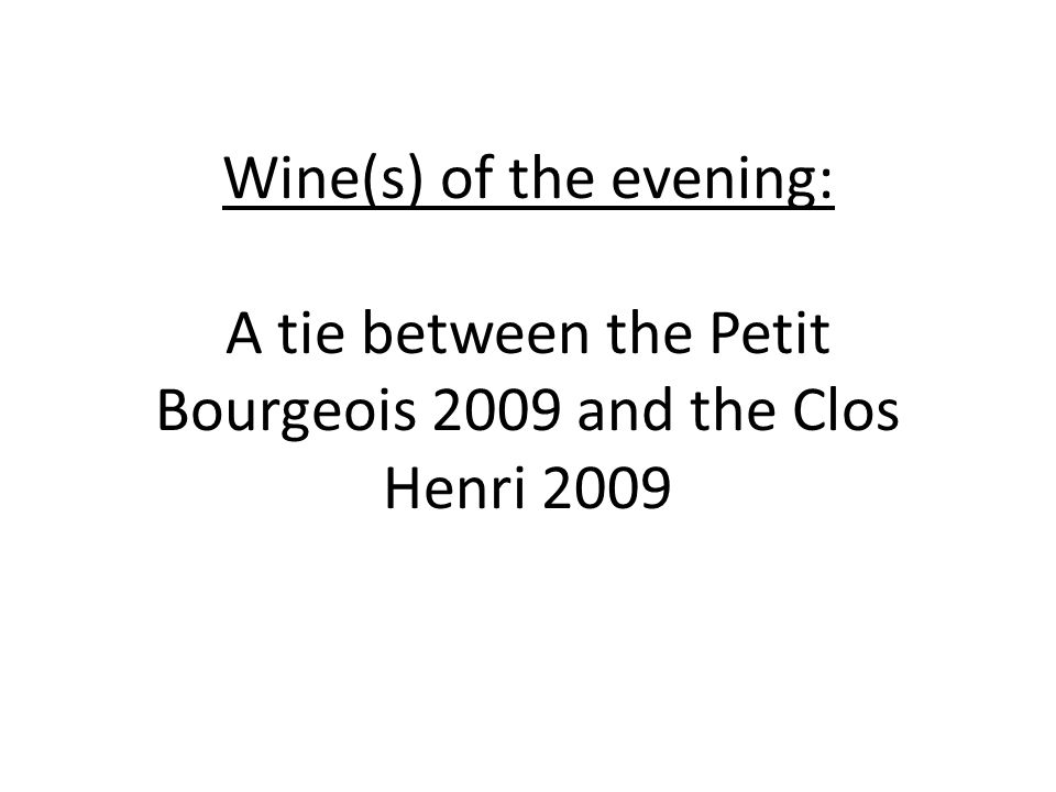 Wine(s) of the evening: A tie between the Petit Bourgeois 2009 and the Clos Henri 2009