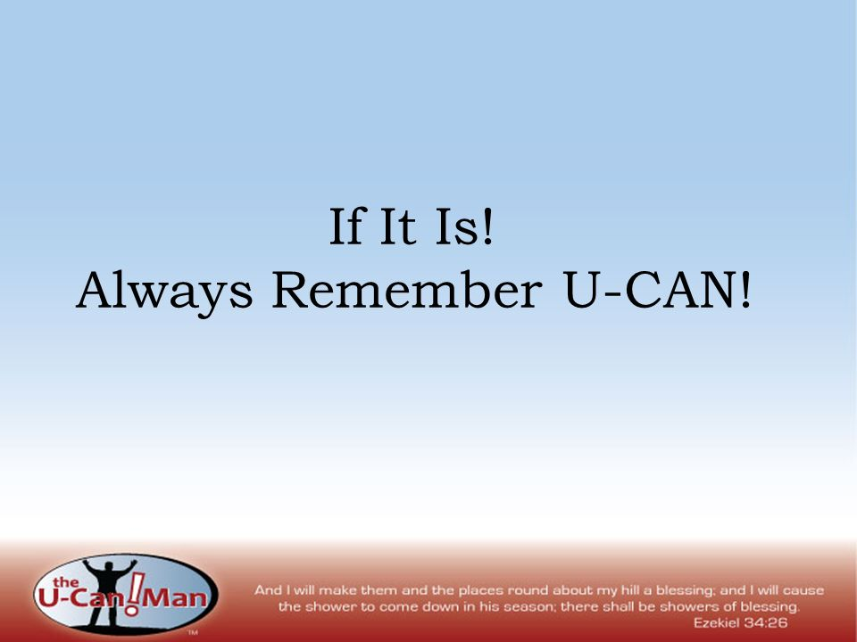 If It Is! Always Remember U-CAN!