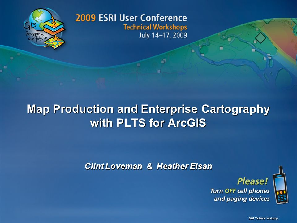 Map Production and Enterprise Cartography with PLTS for ArcGIS Clint Loveman & Heather Eisan 2009 Technical Workshop