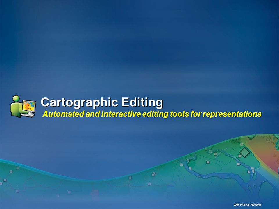 Cartographic Editing Automated and interactive editing tools for representations 2009 Technical Workshop