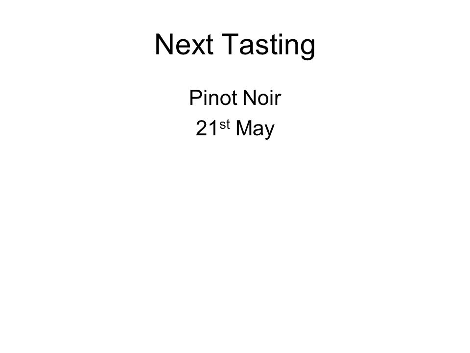 Next Tasting Pinot Noir 21 st May
