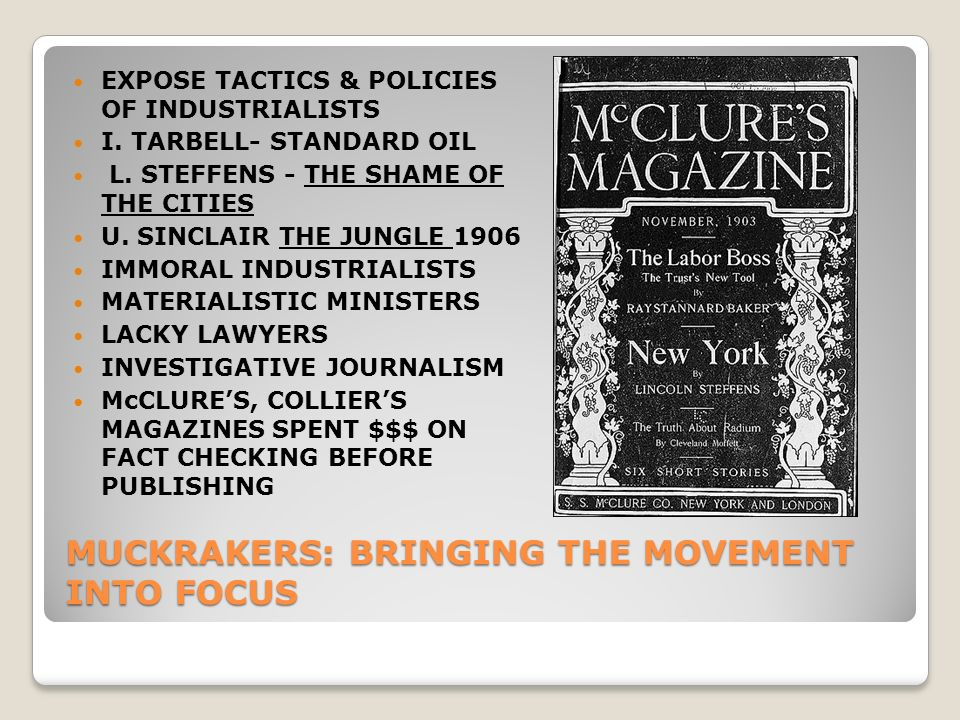 MUCKRAKERS: BRINGING THE MOVEMENT INTO FOCUS EXPOSE TACTICS & POLICIES OF INDUSTRIALISTS I.