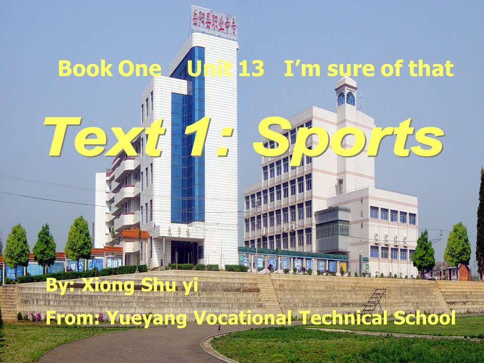 Book One Unit 13 Im sure of that By: Xiong Shu yi From: Yueyang Vocational Technical School