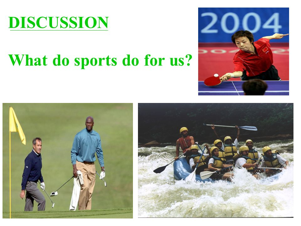 DISCUSSION What do sports do for us
