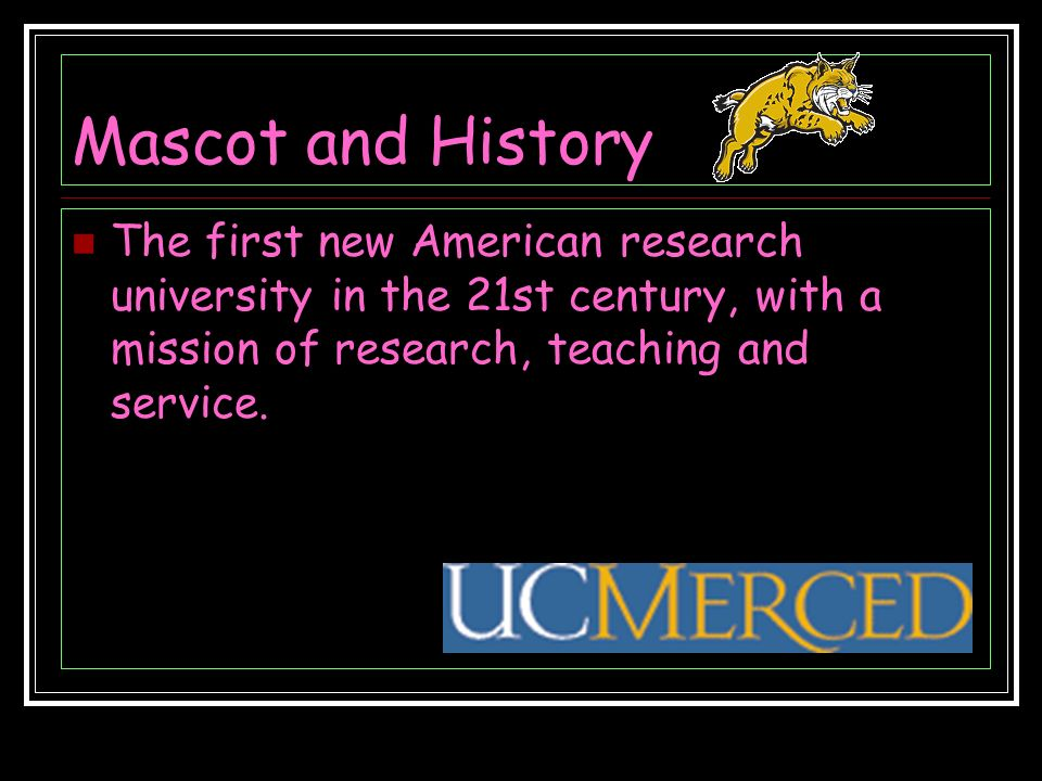 Mascot and History The first new American research university in the 21st century, with a mission of research, teaching and service.