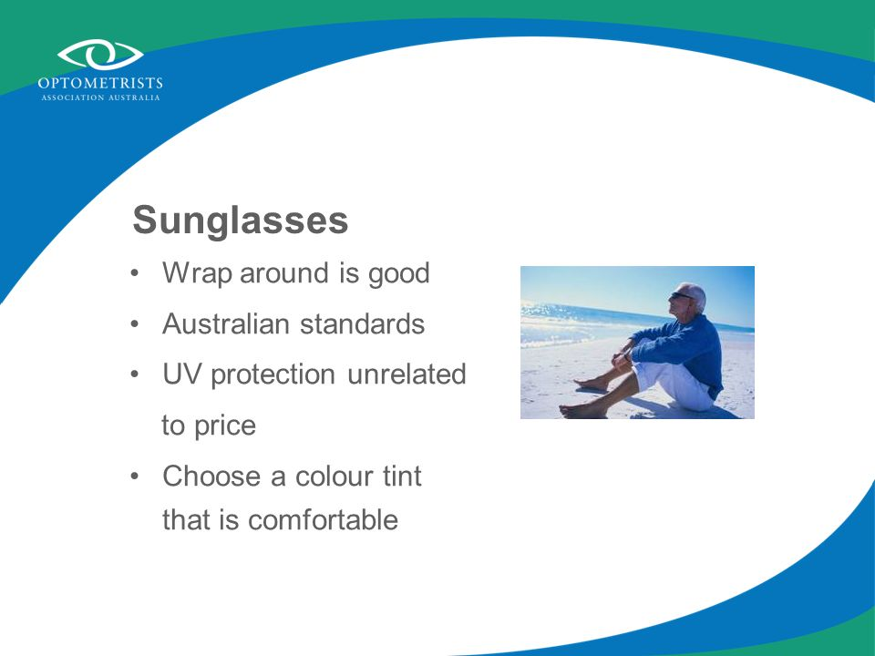 Sunglasses Wrap around is good Australian standards UV protection unrelated to price Choose a colour tint that is comfortable