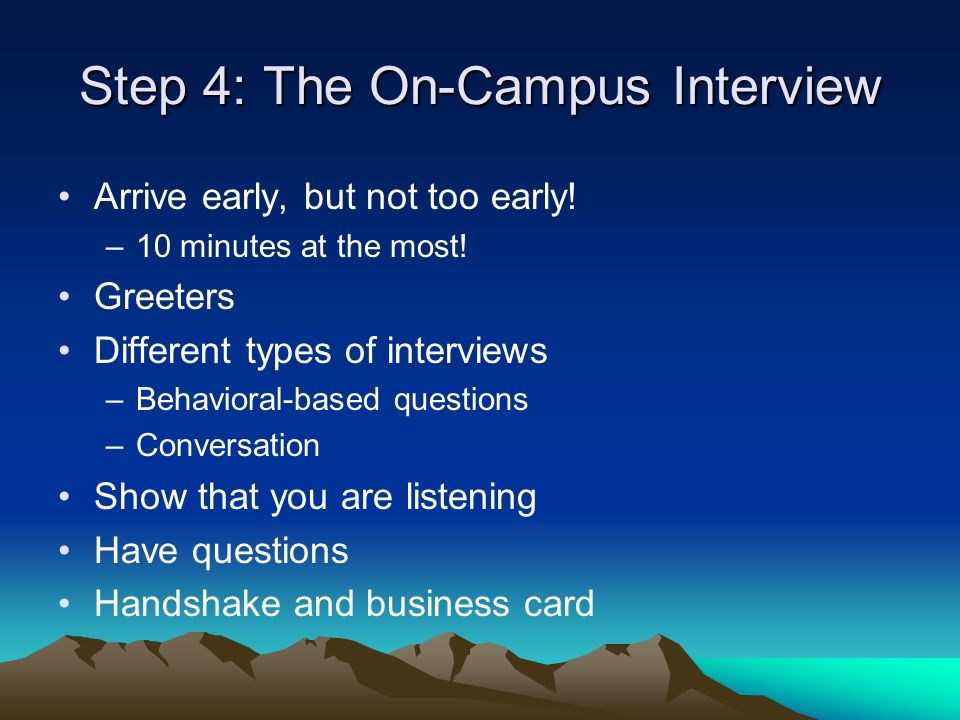Step 4: The On-Campus Interview Arrive early, but not too early.