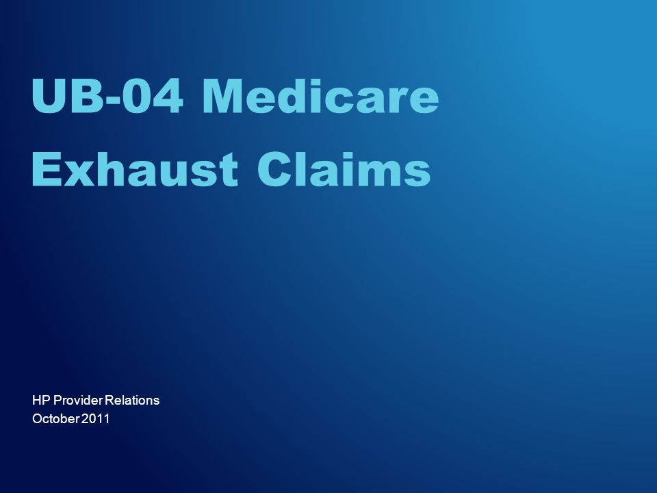 HP Provider Relations October 2011 UB-04 Medicare Exhaust Claims