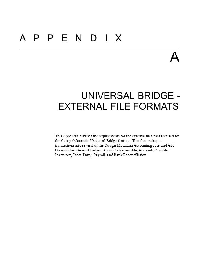 A P P E N D I X A UNIVERSAL BRIDGE - EXTERNAL FILE FORMATS This Appendix outlines the requirements for the external files that are used for the Cougar Mountain Universal Bridge feature.