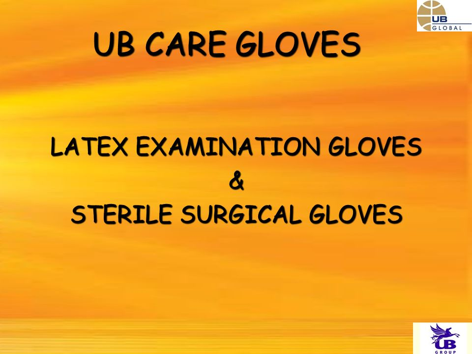 UB CARE GLOVES LATEX EXAMINATION GLOVES & STERILE SURGICAL GLOVES