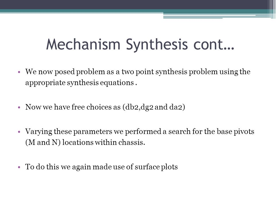 Mechanism Synthesis cont… We now posed problem as a two point synthesis problem using the appropriate synthesis equations.
