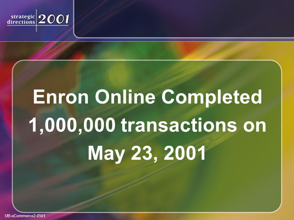 UB-eCommerce2-0501 Enron Online Completed 1,000,000 transactions on May 23, 2001