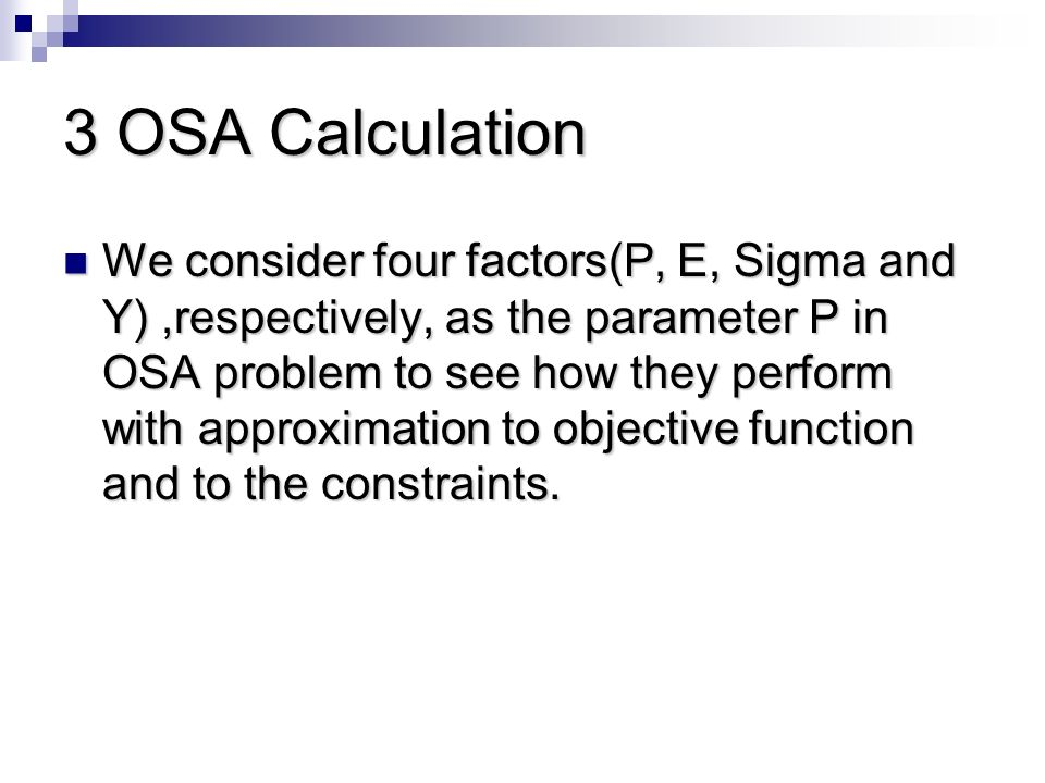 3 OSA Calculation We consider four factors(P, E, Sigma and Y),respectively, as the parameter P in OSA problem to see how they perform with approximation to objective function and to the constraints.