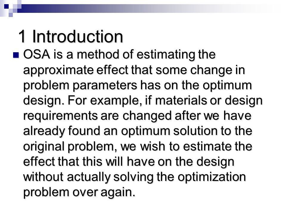 1 Introduction OSA is a method of estimating the approximate effect that some change in problem parameters has on the optimum design.
