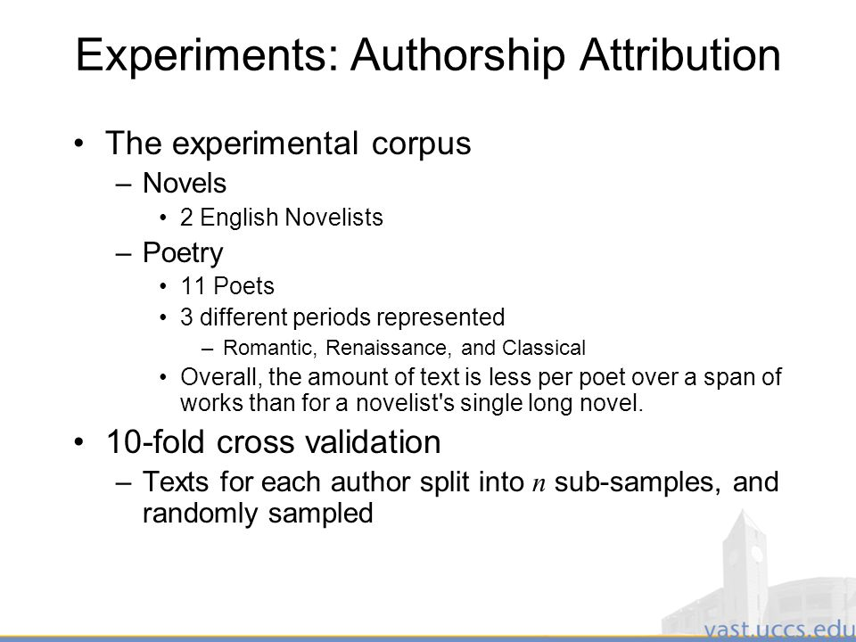 20 Experiments: Authorship Attribution The experimental corpus –Novels 2 English Novelists –Poetry 11 Poets 3 different periods represented –Romantic, Renaissance, and Classical Overall, the amount of text is less per poet over a span of works than for a novelist s single long novel.