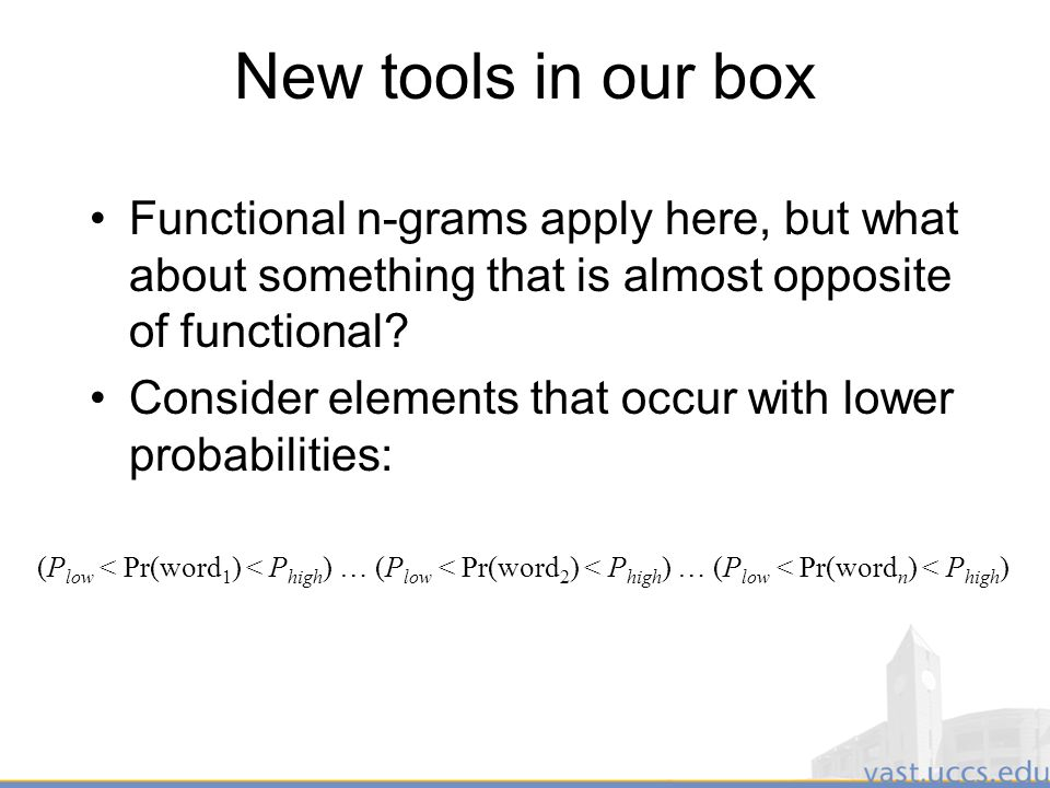 45 New tools in our box Functional n-grams apply here, but what about something that is almost opposite of functional.