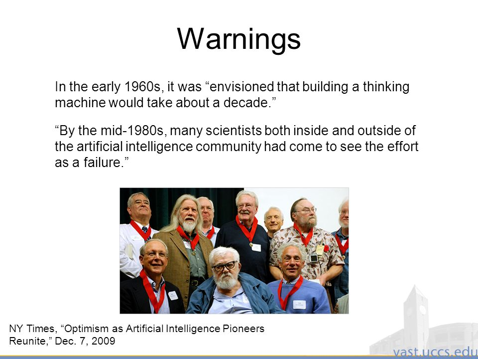 5 Warnings By the mid-1980s, many scientists both inside and outside of the artificial intelligence community had come to see the effort as a failure.