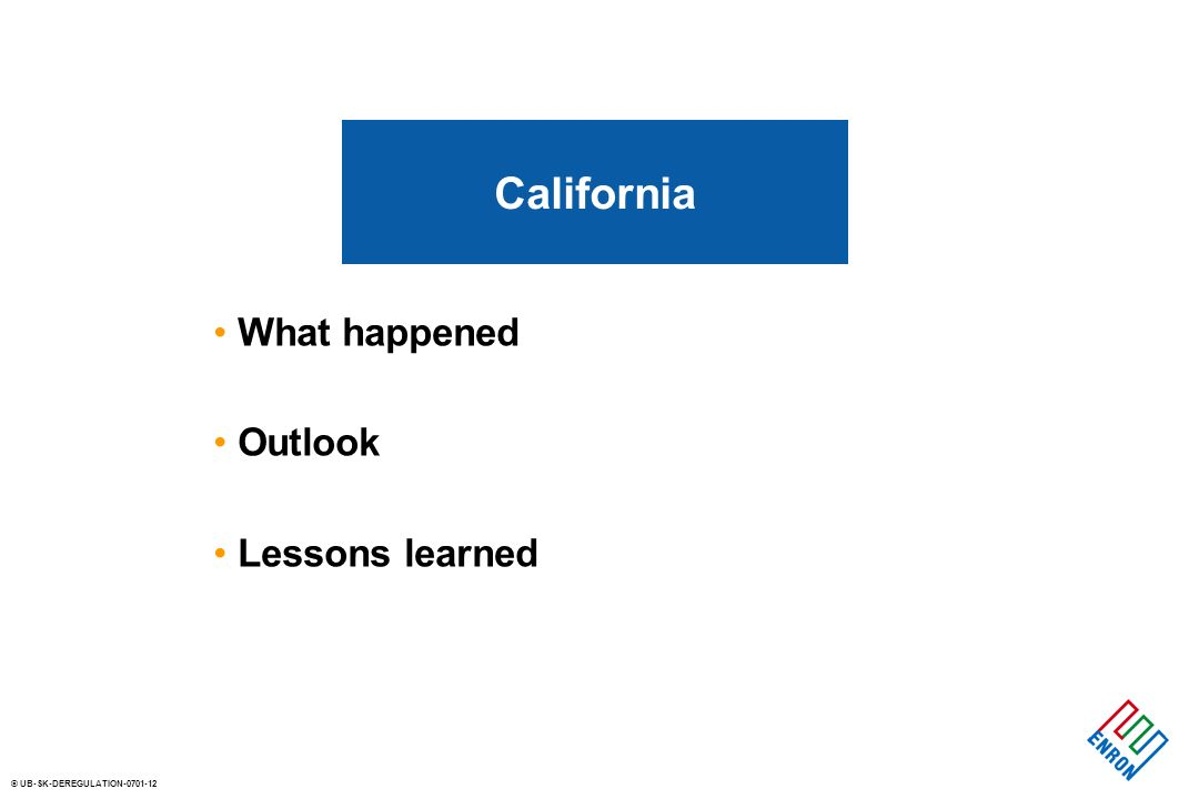 © UB-SK-DEREGULATION What happened Outlook Lessons learned California