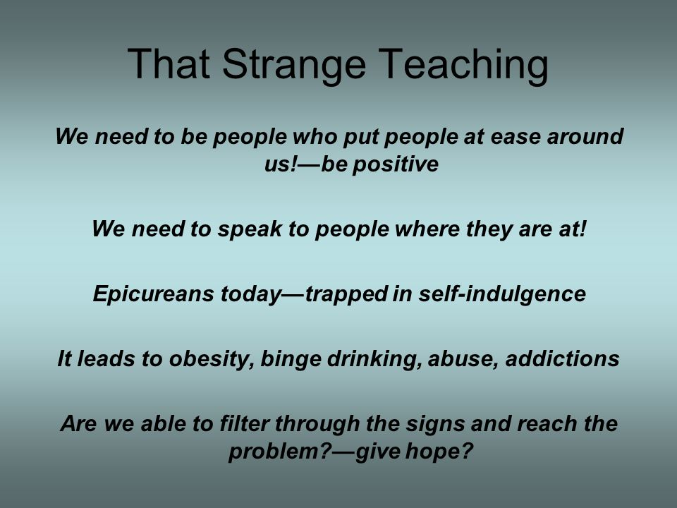 That Strange Teaching We need to be people who put people at ease around us!be positive We need to speak to people where they are at.