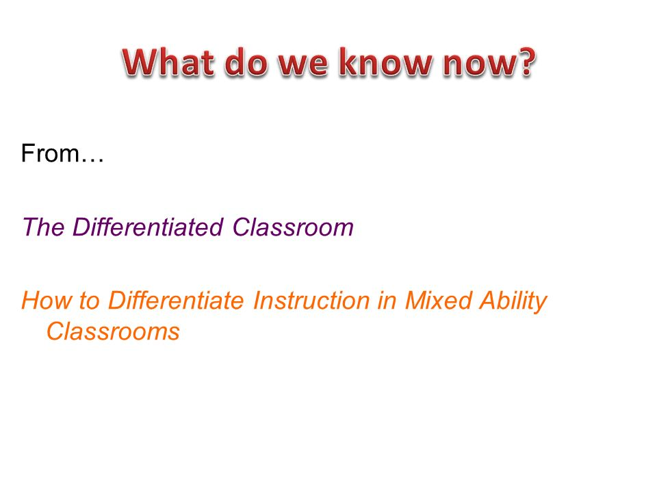 From… The Differentiated Classroom How to Differentiate Instruction in Mixed Ability Classrooms