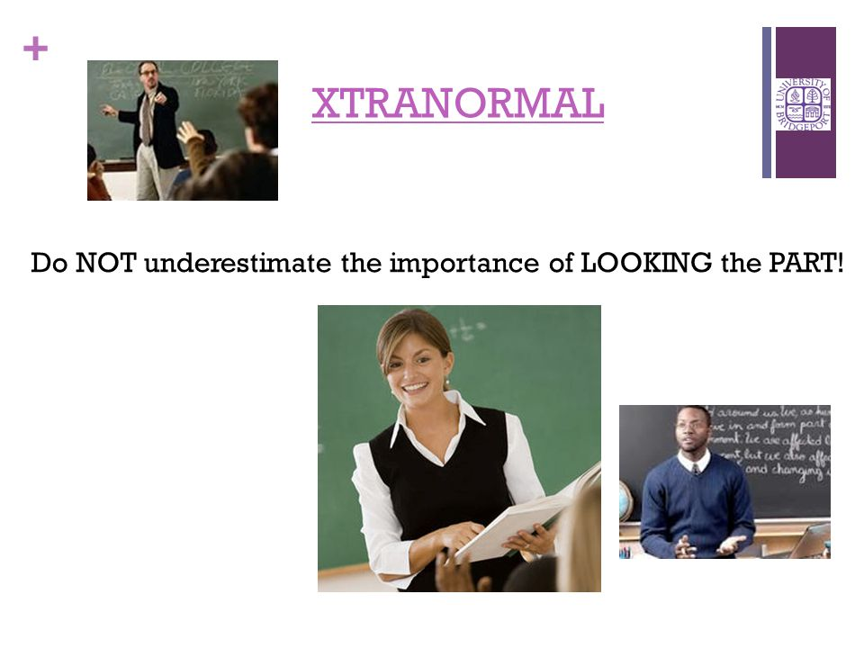 + XTRANORMAL Do NOT underestimate the importance of LOOKING the PART!