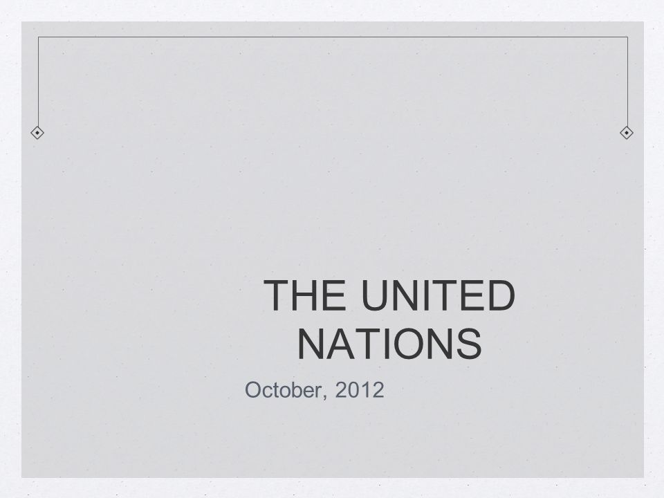 THE UNITED NATIONS October, 2012