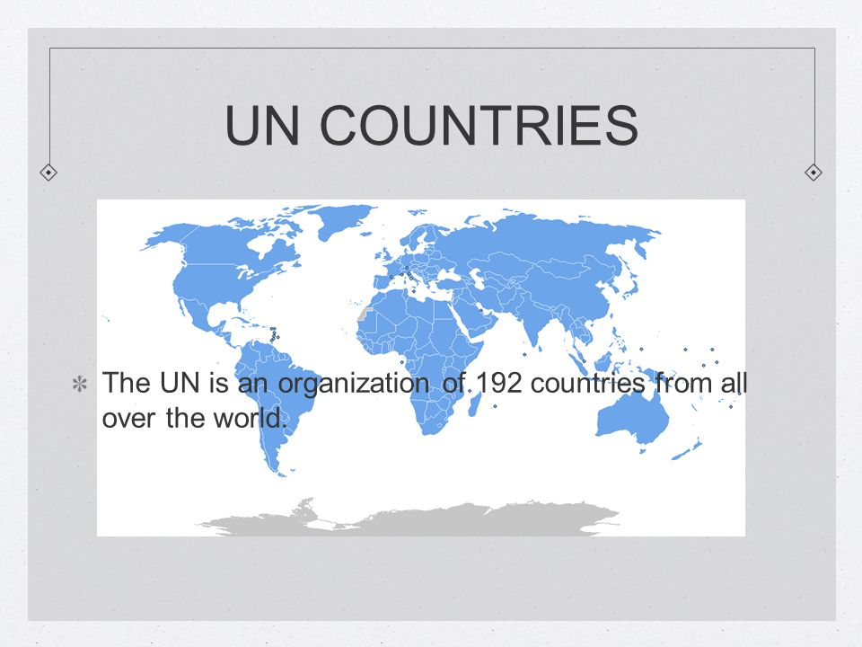 UN COUNTRIES The UN is an organization of 192 countries from all over the world.