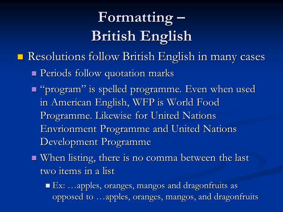 Formatting – British English Resolutions follow British English in many cases Resolutions follow British English in many cases Periods follow quotation marks Periods follow quotation marks program is spelled programme.