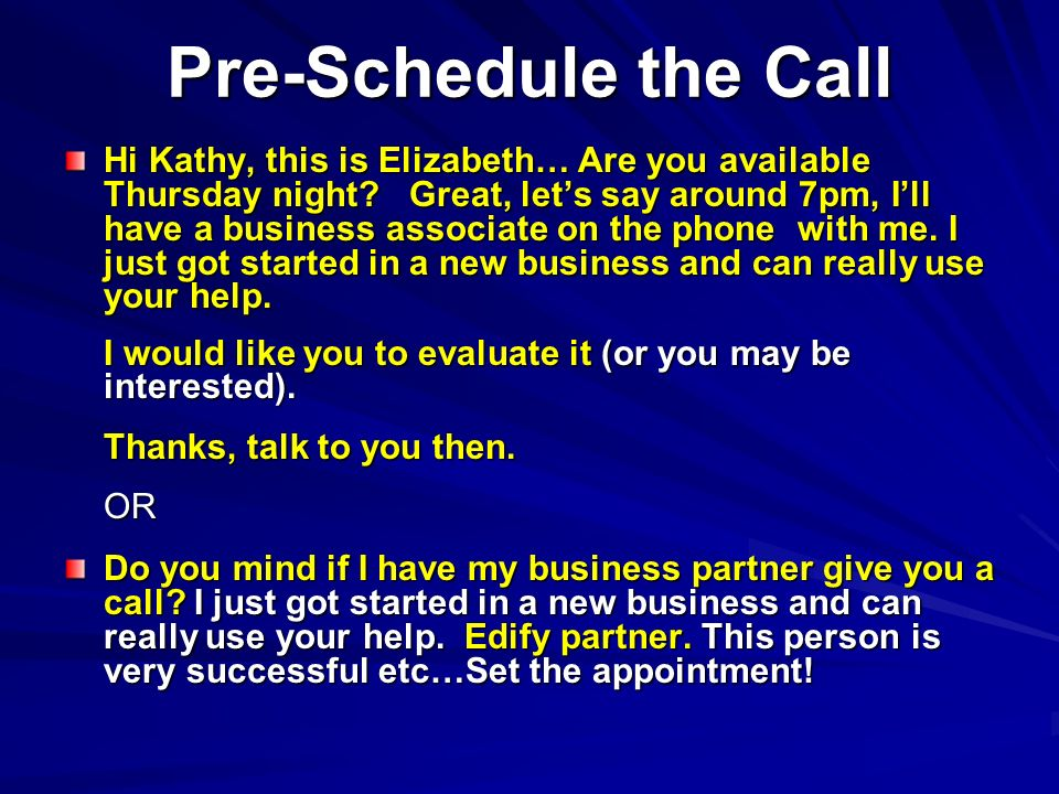 Pre-Schedule the Call Hi Kathy, this is Elizabeth… Are you available Thursday night.