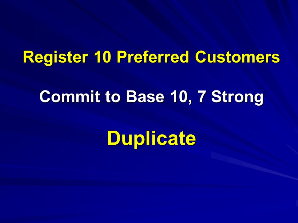 Register 10 Preferred Customers Commit to Base 10, 7 Strong Duplicate