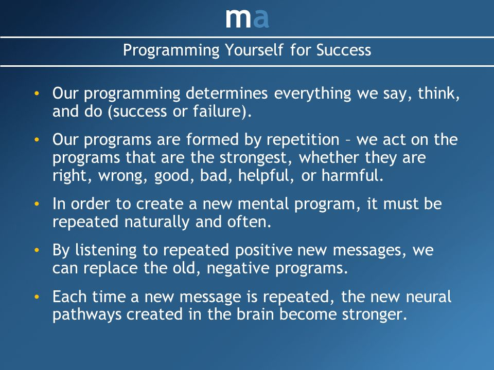Our programming determines everything we say, think, and do (success or failure).