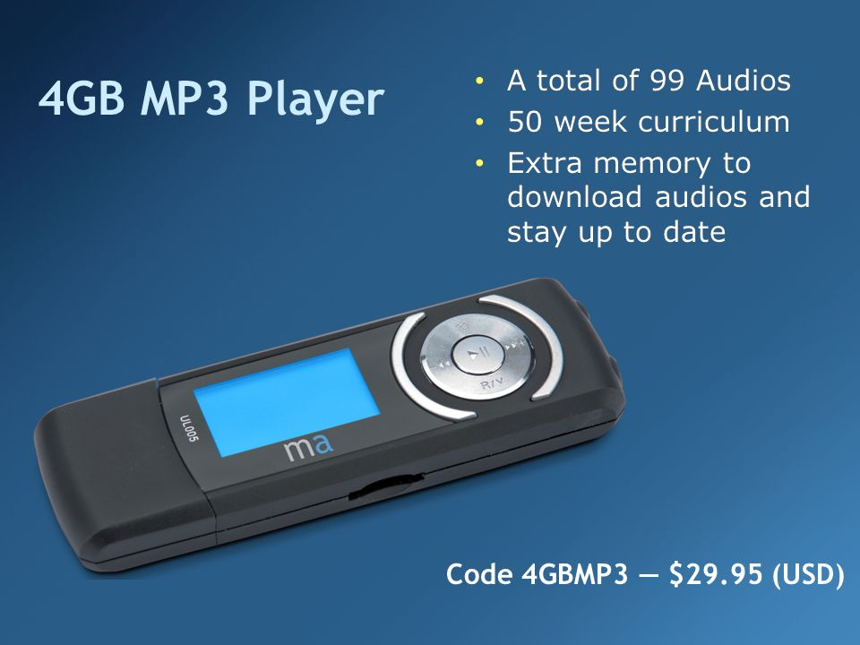 4GB MP3 Player A total of 99 Audios 50 week curriculum Extra memory to download audios and stay up to date A total of 99 Audios 50 week curriculum Extra memory to download audios and stay up to date Code 4GBMP3 $29.95 (USD)