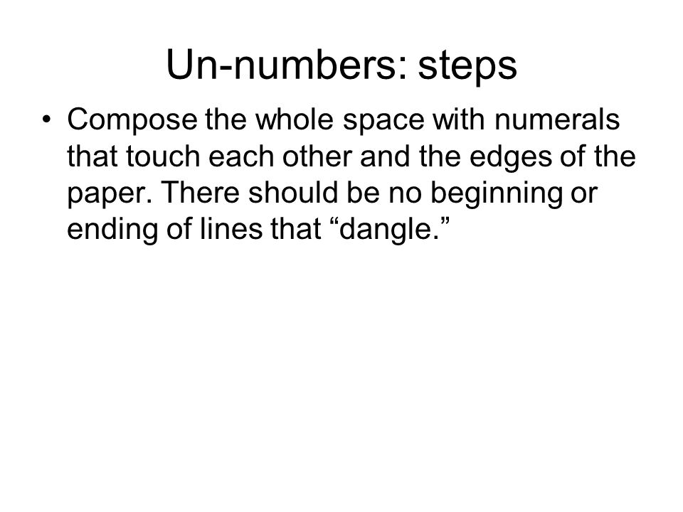 Un-numbers: steps Compose the whole space with numerals that touch each other and the edges of the paper.