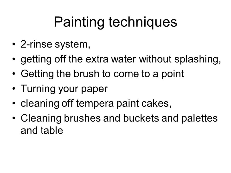 Painting techniques 2-rinse system, getting off the extra water without splashing, Getting the brush to come to a point Turning your paper cleaning off tempera paint cakes, Cleaning brushes and buckets and palettes and table