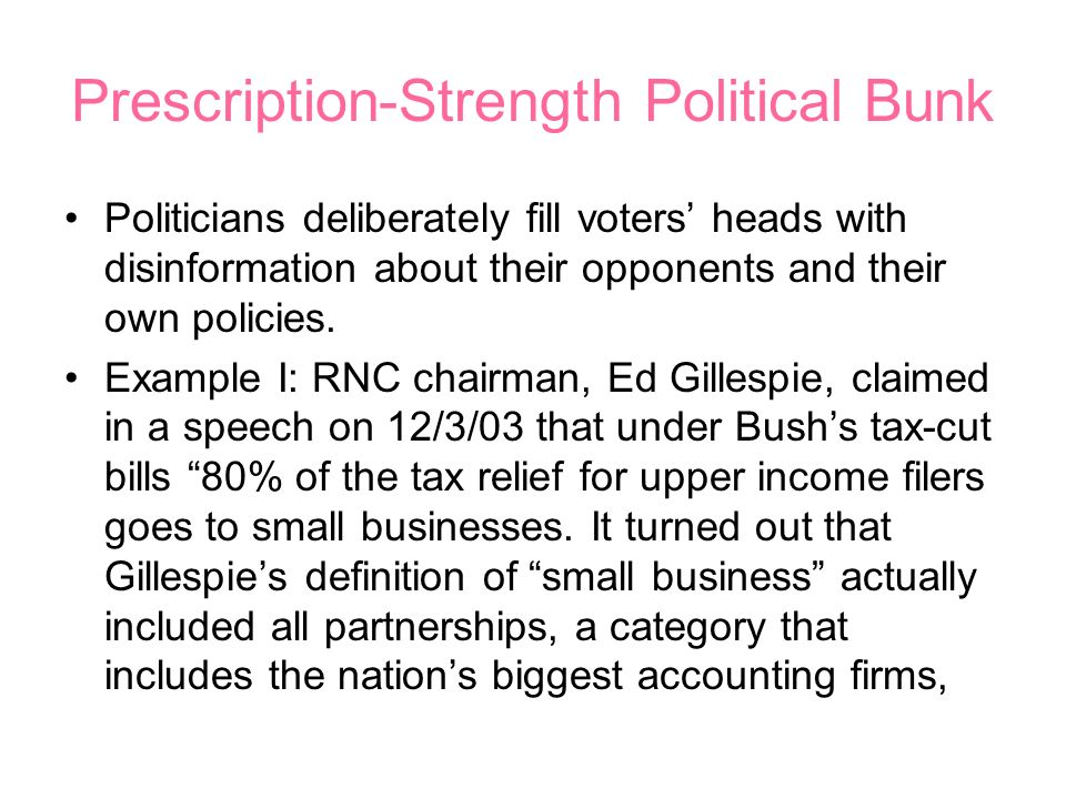 Prescription-Strength Political Bunk Politicians deliberately fill voters heads with disinformation about their opponents and their own policies.