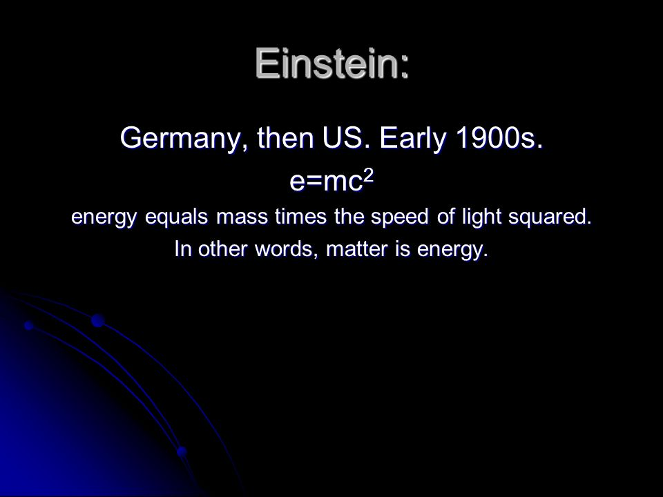 Einstein: Germany, then US. Early 1900s.
