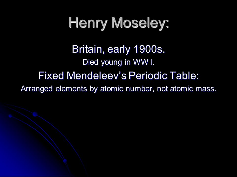 Henry Moseley: Britain, early 1900s. Died young in WW I.