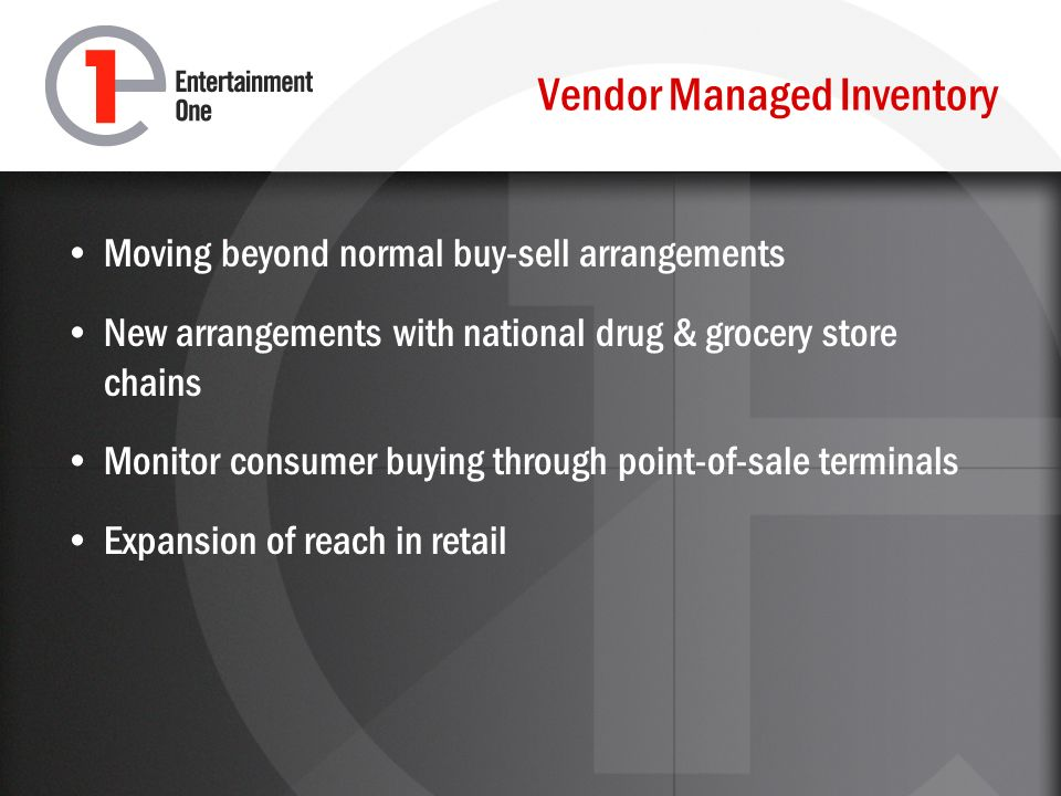 Vendor Managed Inventory Moving beyond normal buy-sell arrangements New arrangements with national drug & grocery store chains Monitor consumer buying through point-of-sale terminals Expansion of reach in retail