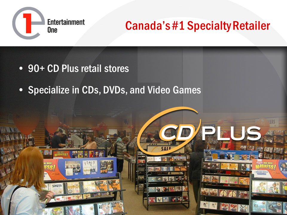 Canadas #1 Specialty Retailer 90+ CD Plus retail stores Specialize in CDs, DVDs, and Video Games
