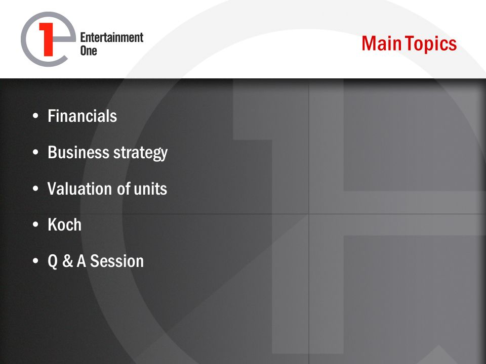 Main Topics Financials Business strategy Valuation of units Koch Q & A Session