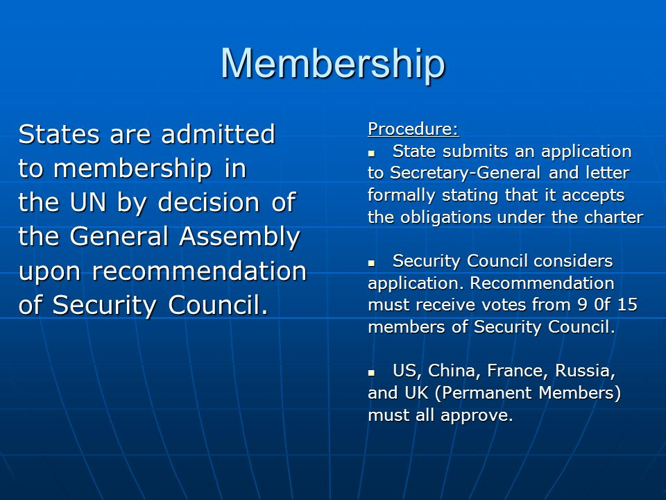 Membership States are admitted to membership in the UN by decision of the General Assembly upon recommendation of Security Council.