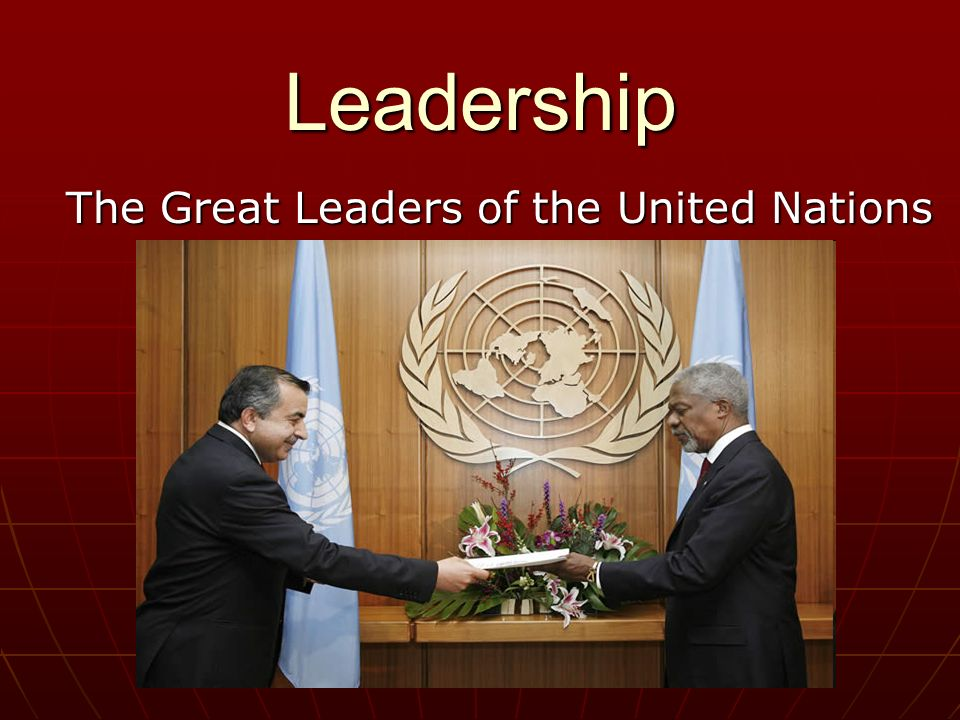 Leadership The Great Leaders of the United Nations