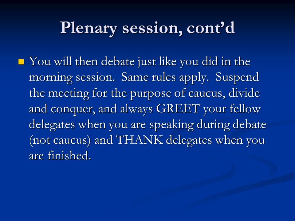 Plenary session, contd You will then debate just like you did in the morning session.