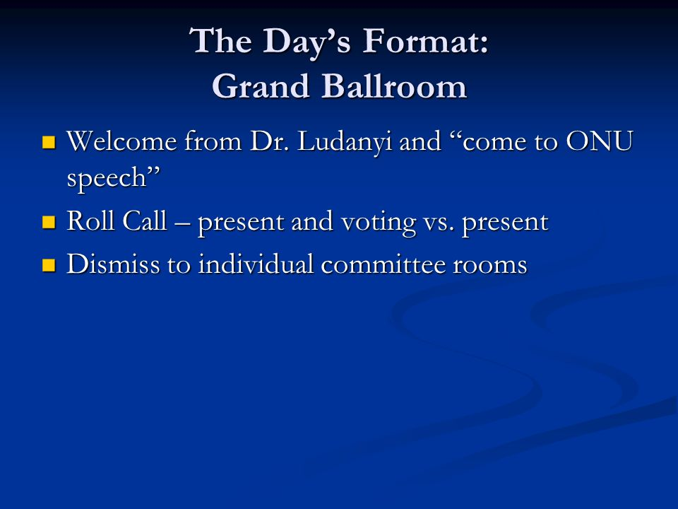 The Days Format: Grand Ballroom Welcome from Dr. Ludanyi and come to ONU speech Welcome from Dr.