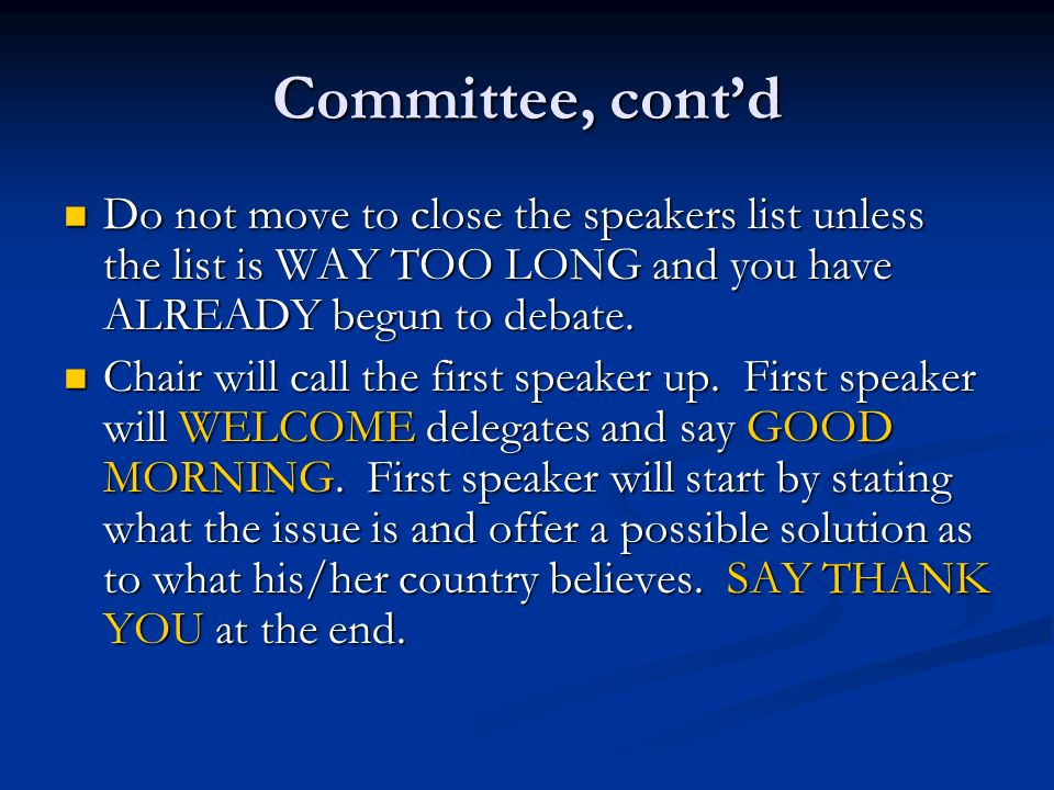 Committee, contd Do not move to close the speakers list unless the list is WAY TOO LONG and you have ALREADY begun to debate.