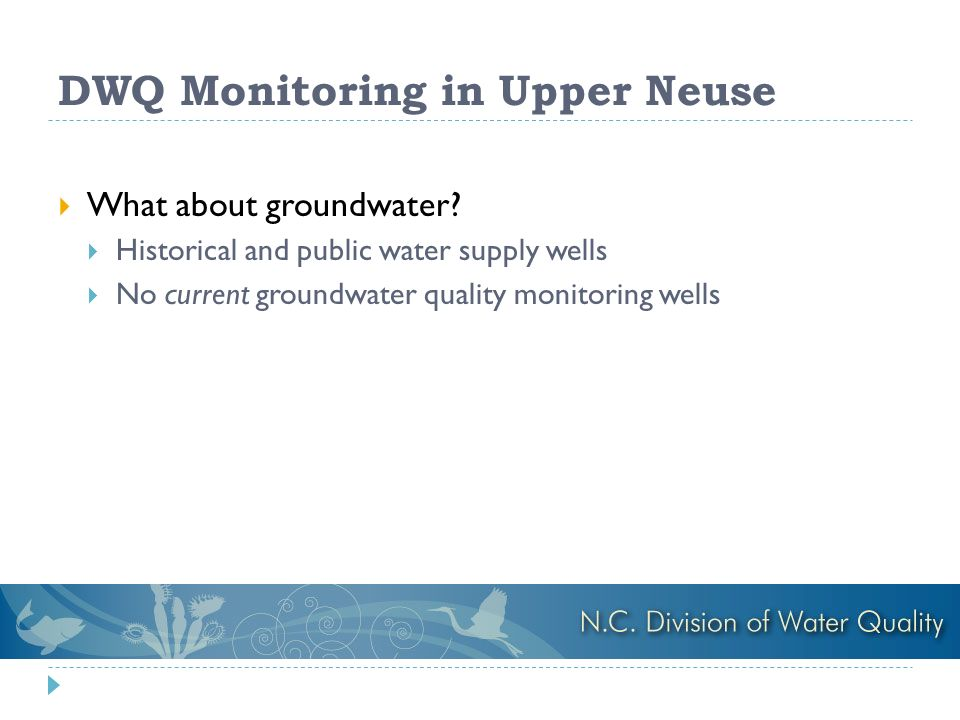 DWQ Monitoring in Upper Neuse What about groundwater.