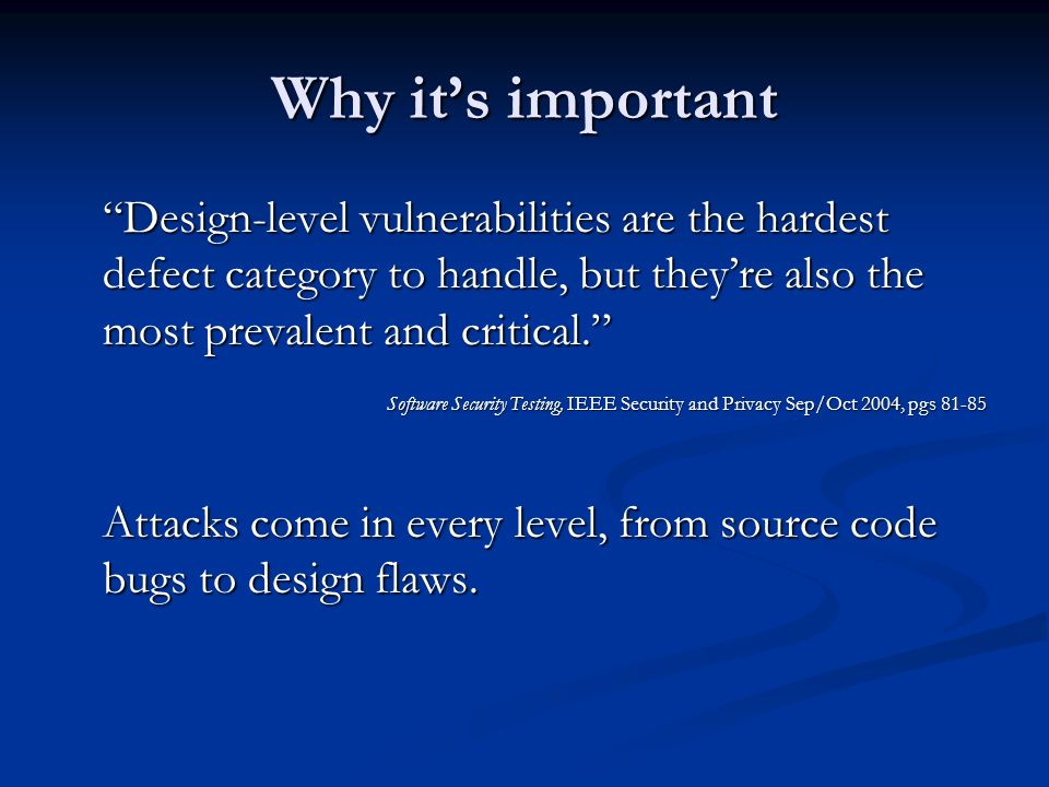 Why its important Design-level vulnerabilities are the hardest defect category to handle, but theyre also the most prevalent and critical.