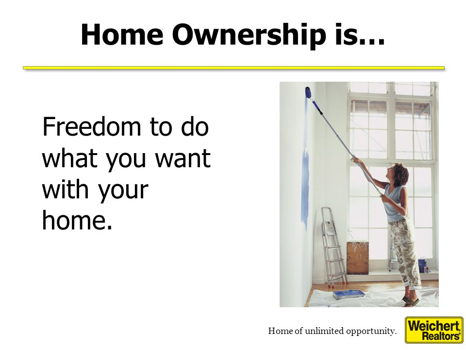 Home of unlimited opportunity. Home Ownership is… A place to live. Everyone has to live somewhere.