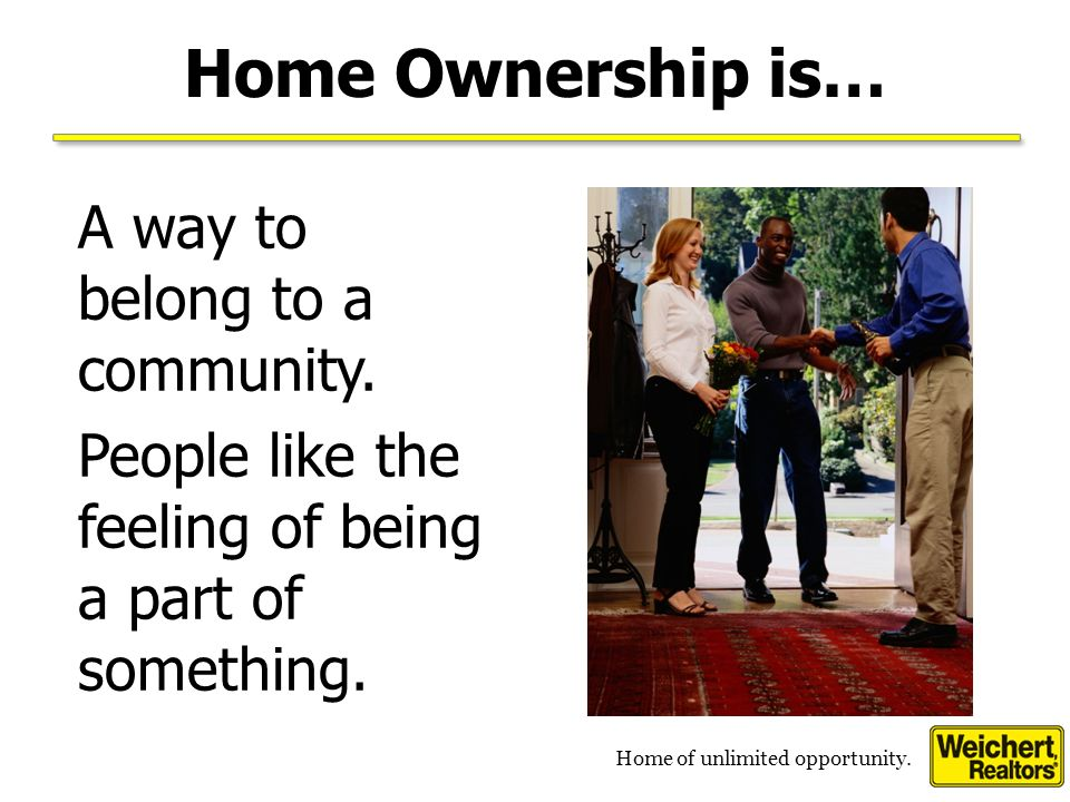 Home of unlimited opportunity. Home Ownership is… A place to start a family.