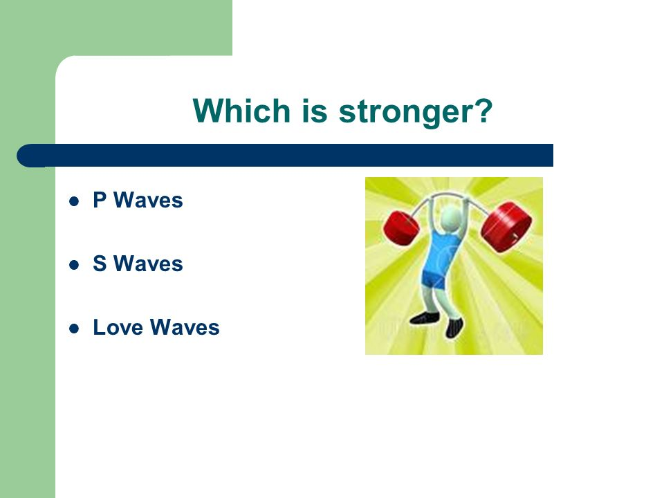 Which is stronger P Waves S Waves Love Waves